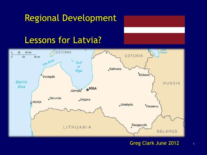 Regional DevelopmentLessons for Latvia?                       Greg Clark June 2012   1
