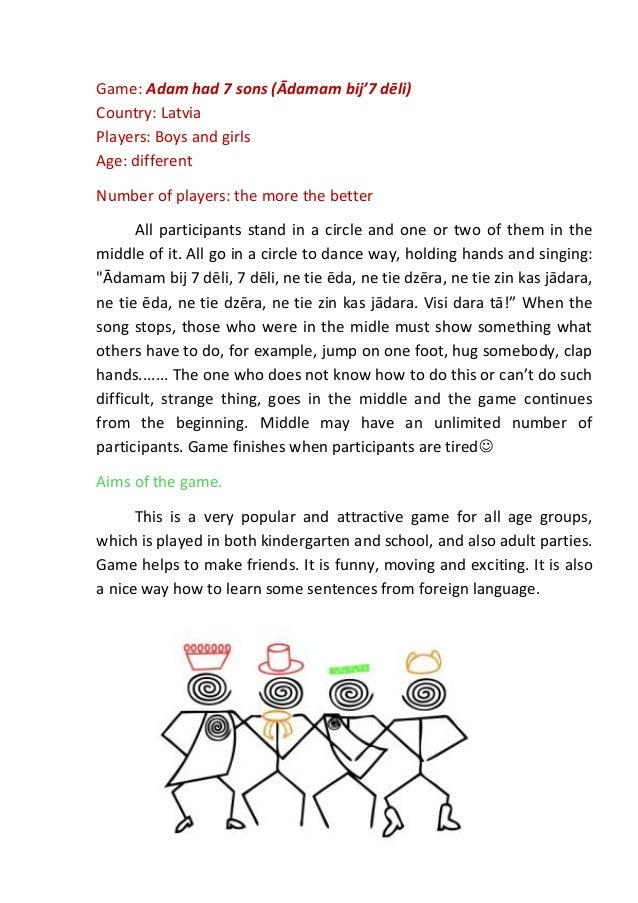 Game: Adam had 7 sons (Ādamam bij'7 dēli)Country: LatviaPlayers: Boys and girlsAge: differentNumber of players: the more t...