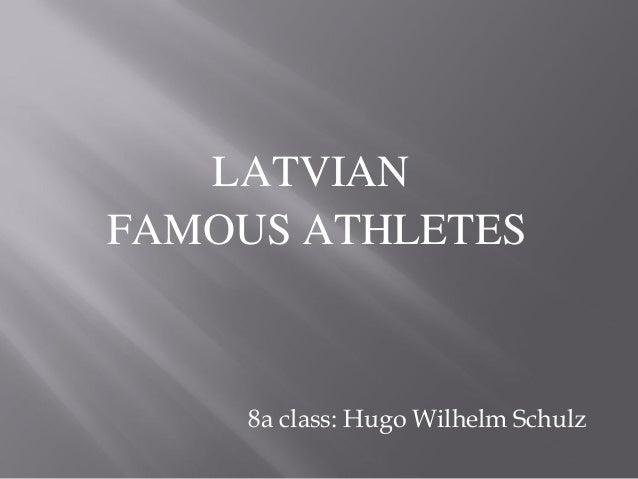 8a class: Hugo Wilhelm Schulz LATVIAN FAMOUS ATHLETES