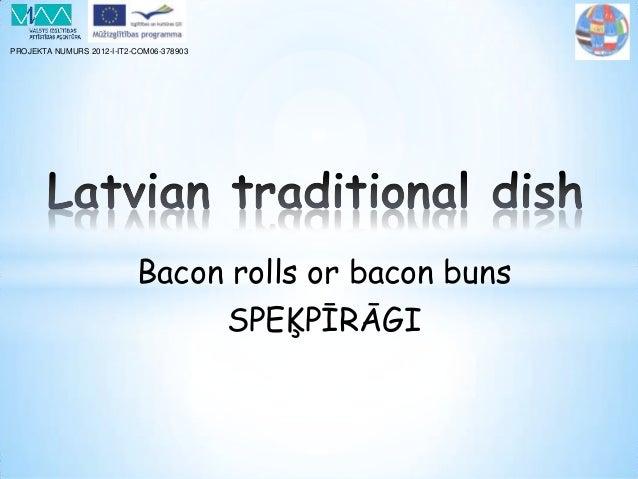 PROJEKTA NUMURS 2012-I-IT2-COM06-378903 Bacon rolls or bacon buns SPEĶPĪRĀGI