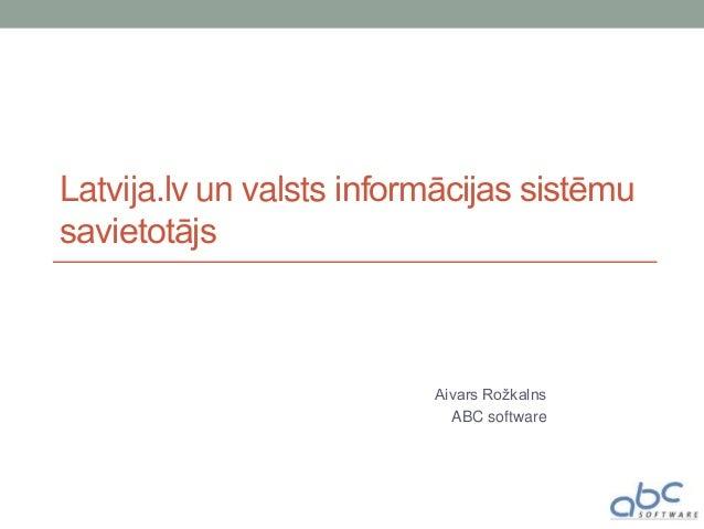 Latvija.lv un valsts informācijas sistēmu savietotājs Aivars Rožkalns ABC software