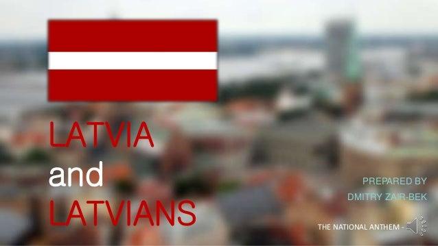 PREPARED BY DMITRY ZAIR-BEK THE NATIONAL ANTHEM - LATVIA and LATVIANS