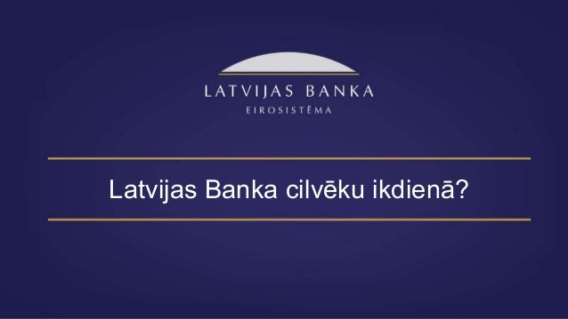 Latvijas Banka cilvēku ikdienā?