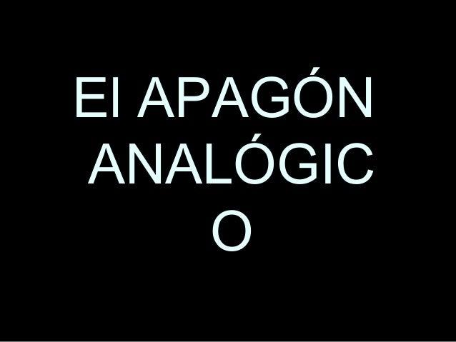 El APAGÓNEl APAGÓN ANALÓGICANALÓGIC OO