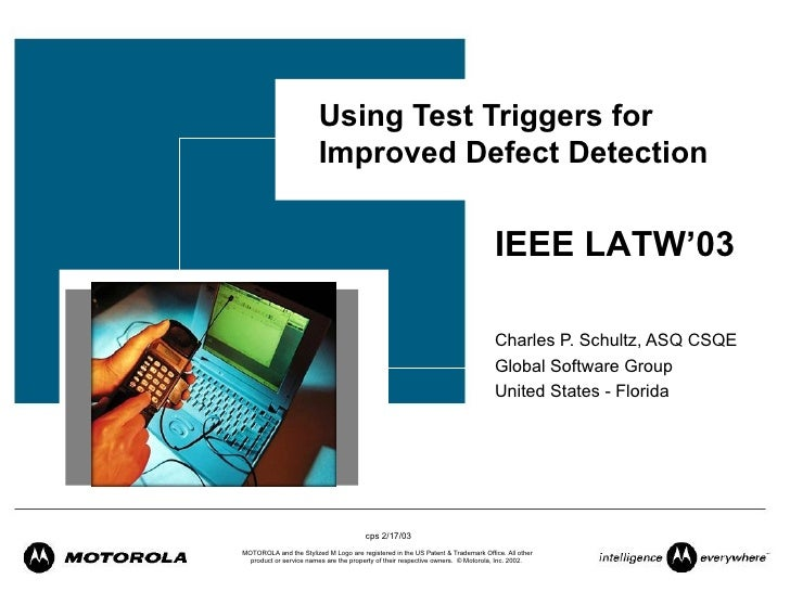 Using Test Triggers for Improved Defect Detection Charles P. Schultz, ASQ CSQE Global Software Group United States - Flori...