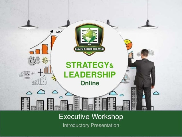 Executive Workshop Introductory Presentation STRATEGY& LEADERSHIP Online