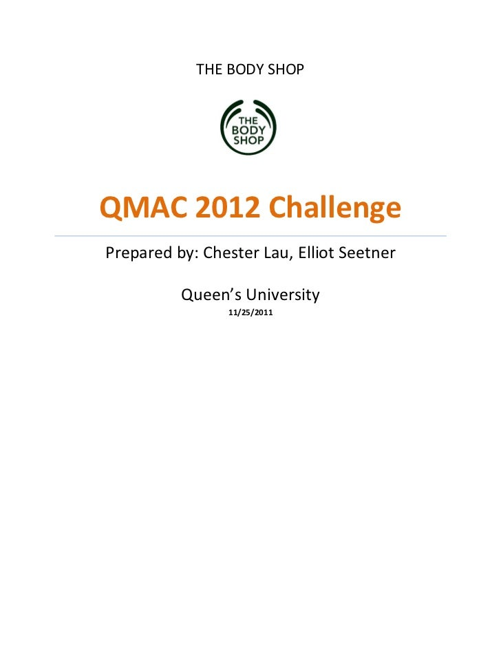 THE BODY SHOPQMAC 2012 ChallengePrepared by: Chester Lau, Elliot Seetner          Queen's University                11/25/...