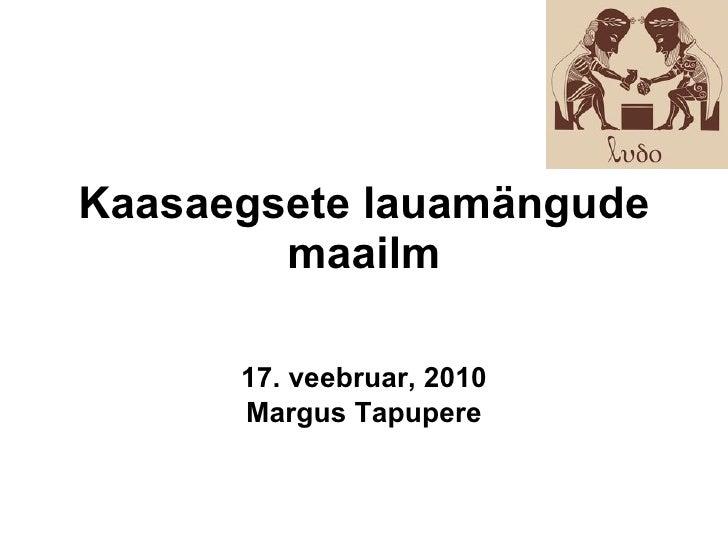 Kaasaegsete lauamängude maailm 17. veebruar, 2010 Margus Tapupere