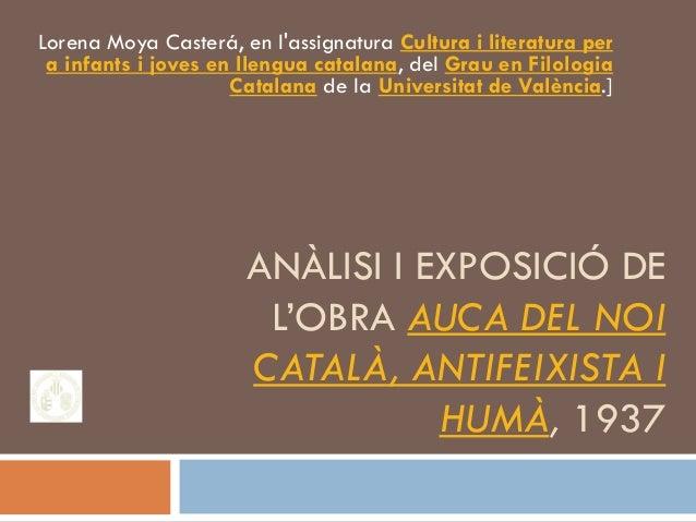 ANÀLISI I EXPOSICIÓ DEL'OBRA AUCA DEL NOICATALÀ, ANTIFEIXISTA IHUMÀ, 1937Lorena Moya Casterá, en lassignatura Cultura i li...