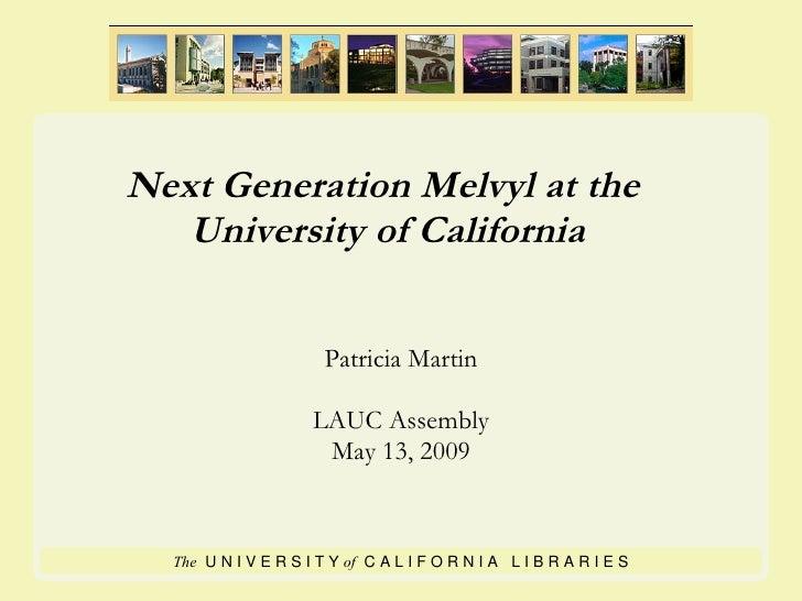 Next Generation Melvyl at the  University of California Patricia Martin LAUC Assembly May 13, 2009