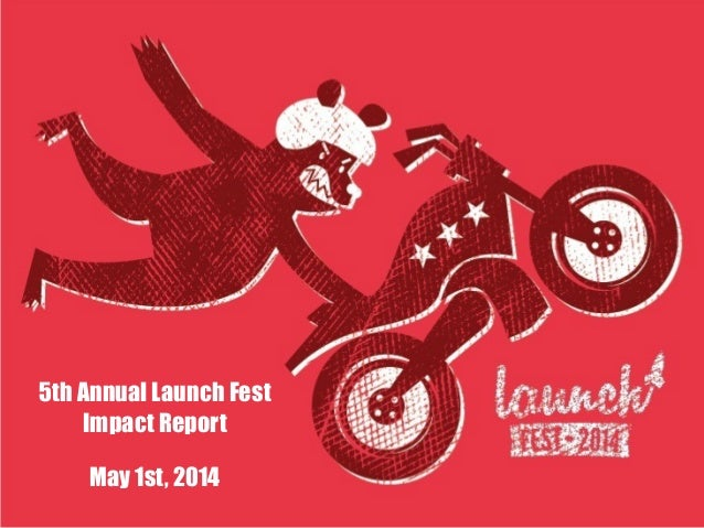 5th Annual Launch Fest Impact Report May 1st, 2014