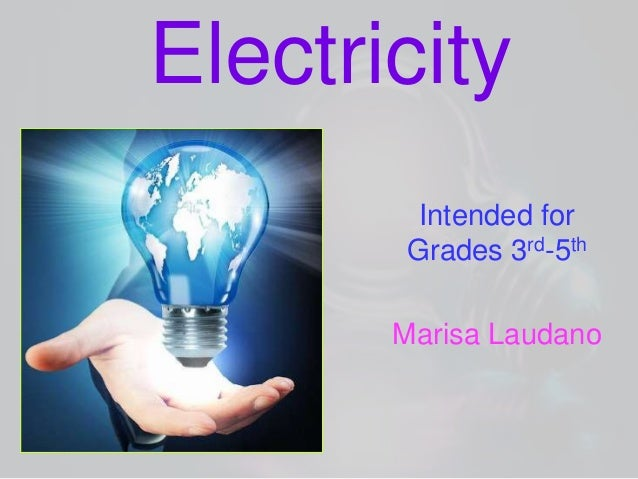 Electricity Intended for Grades 3rd-5th Marisa Laudano