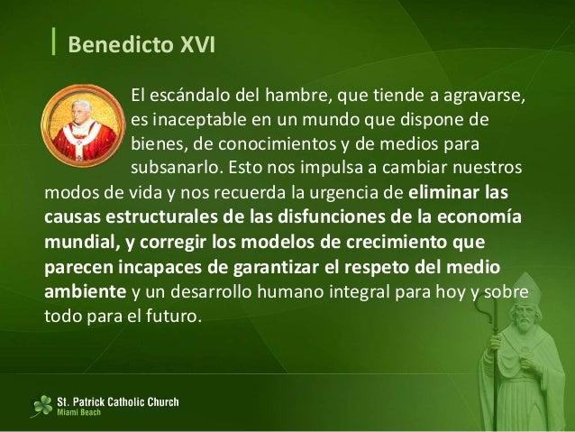 Benedicto XVI El modo en que el hombre trata el ambiente influye en la manera en que se trata a sí mismo, y viceversa. E...