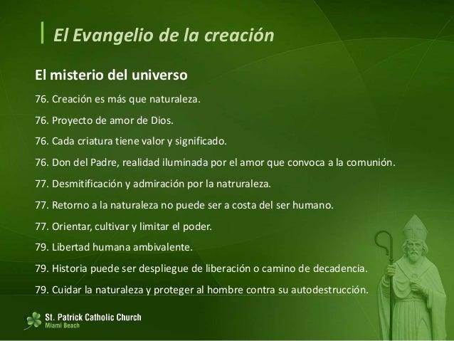  El Evangelio de la creación El misterio del universo 80. Dios posee inventiva infinita. Capaz de sacar bien de los dolor...