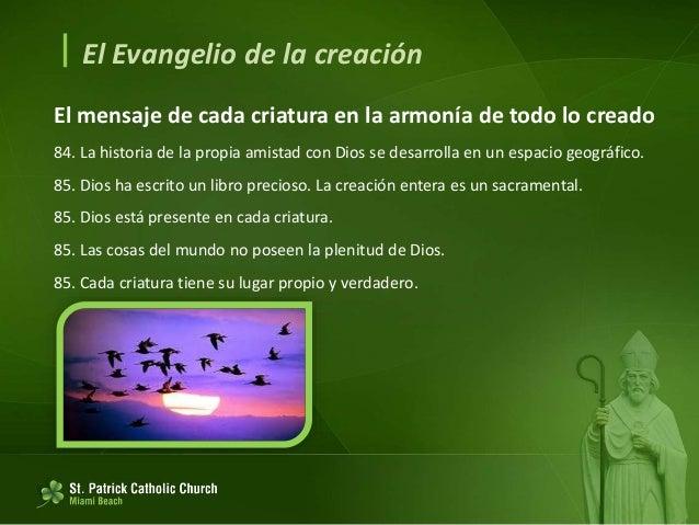  El Evangelio de la creación Una comunión universal 89. Todos los seres estamos unidos por lazos invisibles y conformamos...