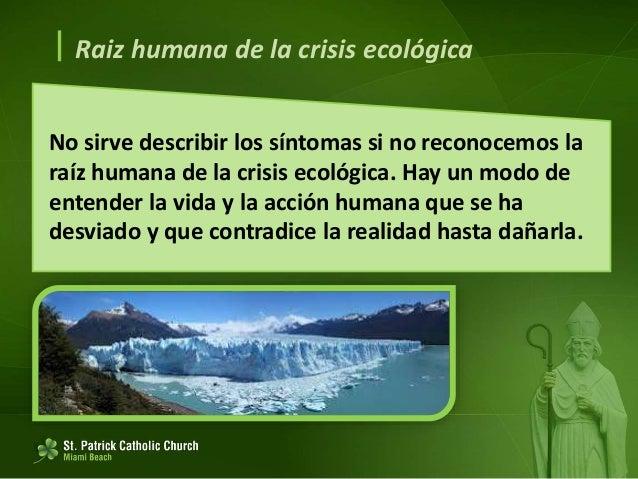  Raiz humana de la crisis ecológica La tecnología: creatividad y poder 102. El poderío tecnológico presenta una encrucija...