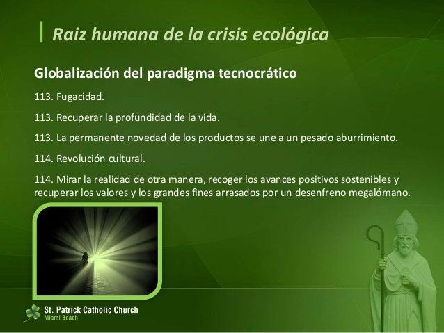  Raiz humana de la crisis ecológica Crisis y consecuencias del antropocentrismo moderno 115. Razón técnica por encima de ...