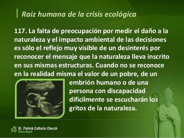 Raiz humana de la crisis ecológica Crisis y consecuencias del antropocentrismo moderno 118. Esquizofrenia de la exaltaci...