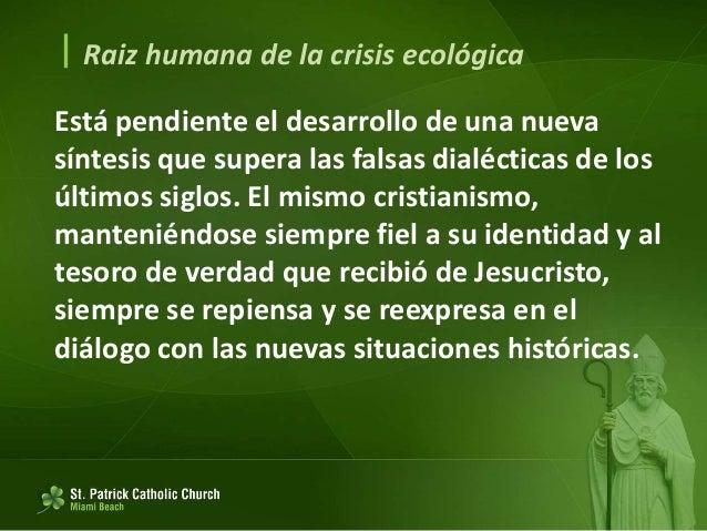  Raiz humana de la crisis ecológica El relativismo práctico 122. Antropocentrismo desviado da lugar a un estilo de vida d...