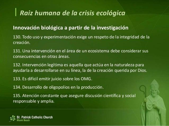  Raiz humana de la crisis ecológica Es preocupante que cuando algunos movimientos ecologistas defienden la integridad del...