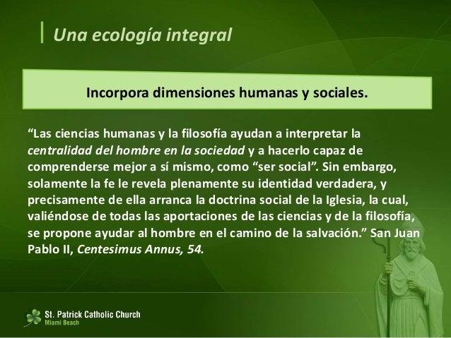  Una ecología integral Ecología ambiental, económica y social. 138. Relaciones entre organismos vivientes y el ambiente. ...
