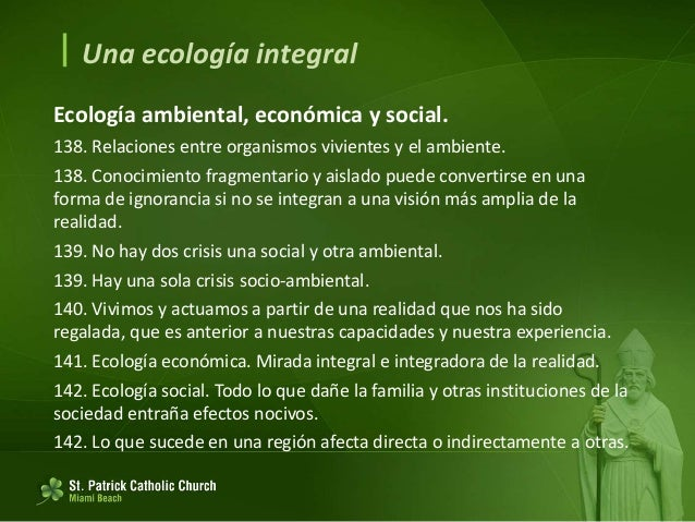  Una ecología integral Ecología cultural 143. Patrimonio histórico, artístico y cultural está amenazado. 145. La desapari...