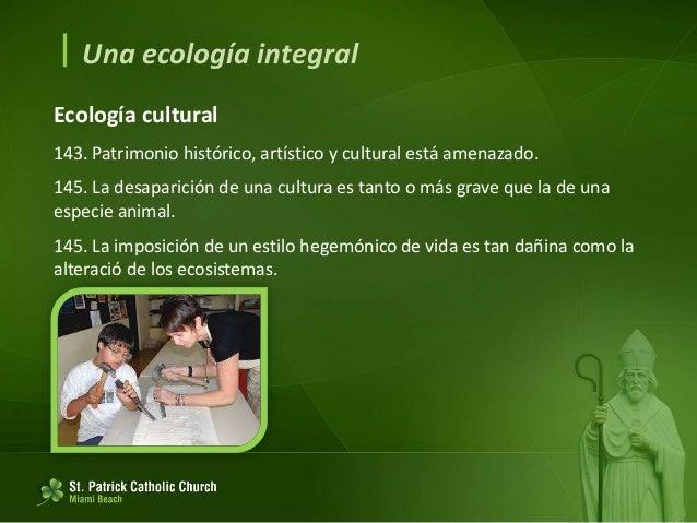  Una ecología integral Ecología de la vida cotidiana 147. Mejora integral en la calidad de vida. 149. Carencia extrema fa...