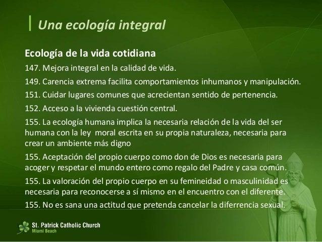""" Una ecología integral Existe una """"ecología del hombre"""" porque también el hombre posee una naturaleza que él debe respeta..."""
