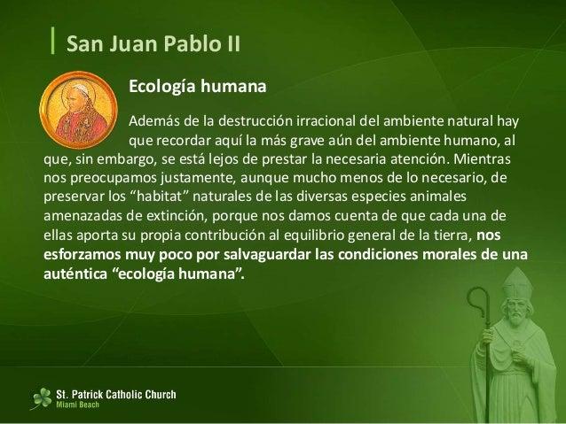  San Juan Pablo II Ecología humana El amor por el hombre y, en primer lugar, por el pobre, en el que la Iglesia ve a Cris...