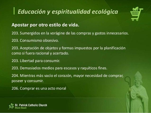  Educación y espiritualidad ecológica Apostar por otro estilo de vida. No todo está perdido, porque los seres humanos, ca...