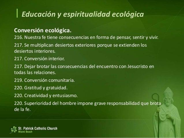  Educación y espiritualidad ecológica Conversión ecológica. 221. Cada criatura tiene algo de Dios. 221. Cristo ha asumido...