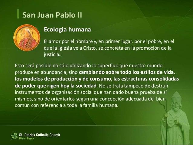  San Juan Pablo II Ecología humana Es evidente que el desarrollo, así como la voluntad de planificación que lo dirige, el...