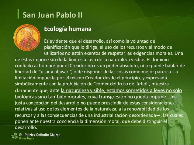  San Juan Pablo II Ecología humana Es asimismo preocupante, junto con el problema del consumismo y estrictamente vinculad...