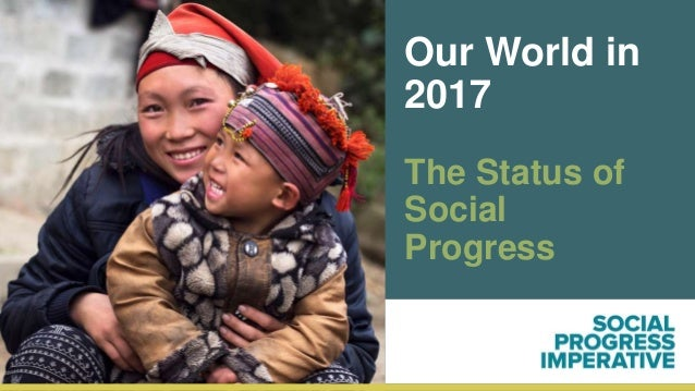 Our World in 2017 The Status of Social Progress