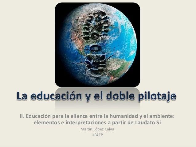 II. Educación para la alianza entre la humanidad y el ambiente: elementos e interpretaciones a partir de Laudato Si Martín...