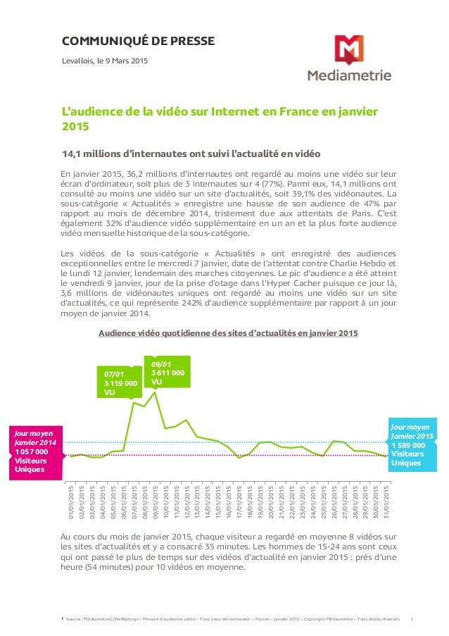 COMMUNIQUÉ DE PRESSE L'audience de la vidéo sur Internet en France en janvier 2015 14,1 millions d'internautes ont suivi l...