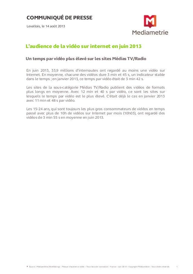 COMMUNIQUÉ DE PRESSE L'audience de la vidéo sur internet en juin 2013 Un temps par vidéo plus élevé sur les sites Médias T...