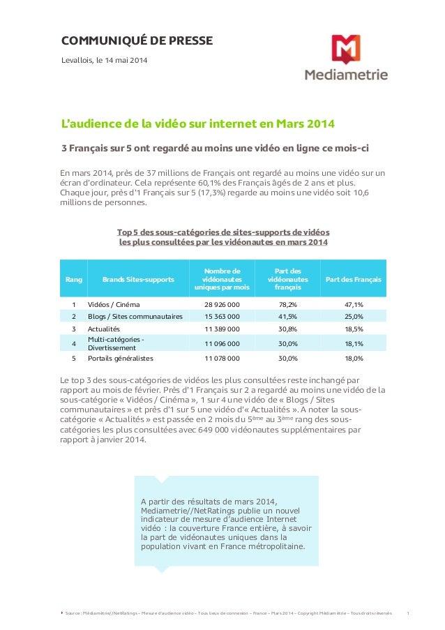 COMMUNIQUÉ DE PRESSE L'audience de la vidéo sur internet en Mars 2014 3 Français sur 5 ont regardé au moins une vidéo en l...