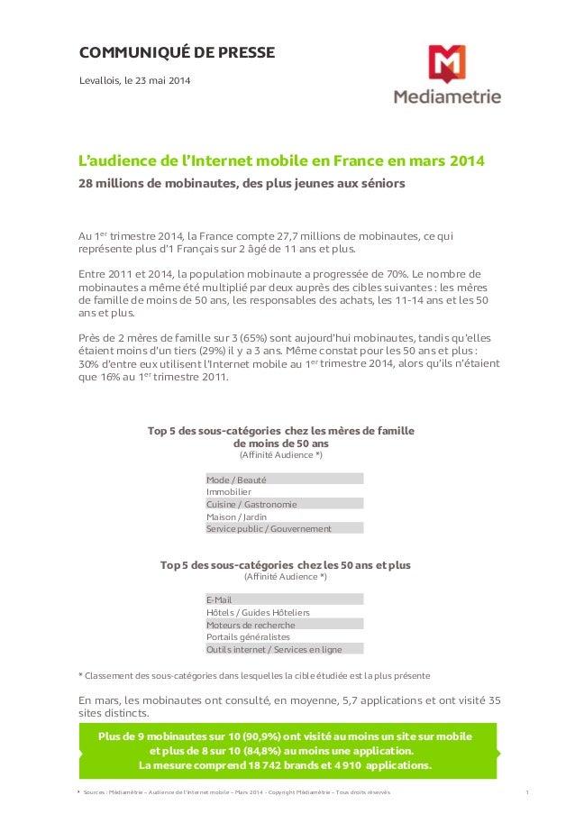COMMUNIQUÉ DE PRESSE L'audience de l'Internet mobile en France en mars 2014 28 millions de mobinautes, des plus jeunes aux...