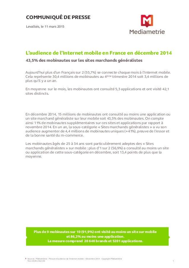COMMUNIQUÉ DE PRESSE L'audience de l'Internet mobile en France en décembre 2014 43,5% des mobinautes sur les sites marchan...