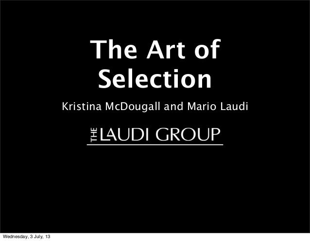 The Art of Selection Kristina McDougall and Mario Laudi Wednesday, 3 July, 13