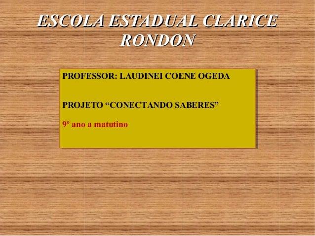 EESSCCOOLLAA EESSTTAADDUUAALL CCLLAARRIICCEE  RROONNDDOONN  PROFESSOR: LAUDINEI COENE OGEDA  PROFESSOR: LAUDINEI COENE OGE...