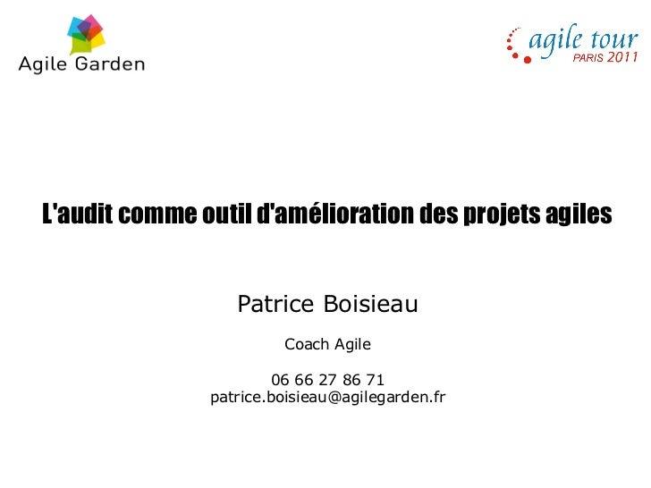 Laudit comme outil damélioration des projets agiles                  Patrice Boisieau                        Coach Agile  ...