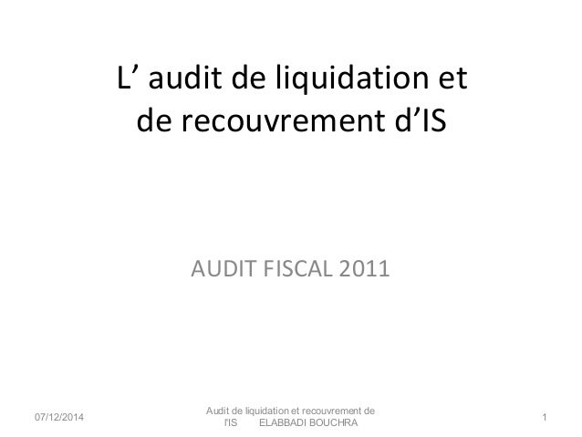L' audit de liquidation et  de recouvrement d'IS  AUDIT FISCAL 2011  07/12/2014 Audit de liquidation et recouvrement de  l...