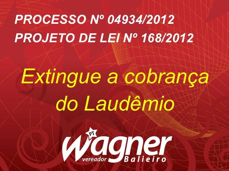 PROCESSO Nº 04934/2012PROJETO DE LEI Nº 168/2012Extingue a cobrança    do Laudêmio