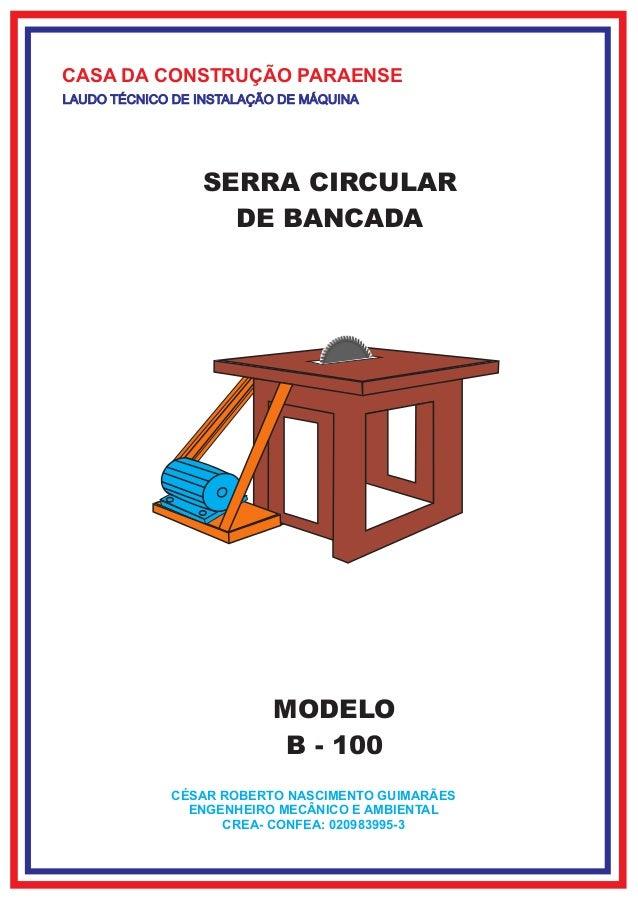 CASA DA CONSTRUÇÃO PARAENSE LAUDO TÉCNICO DE INSTALAÇÃO DE MÁQUINA SERRA CIRCULAR DE BANCADA MODELO B - 100 CÉSAR ROBERTO ...