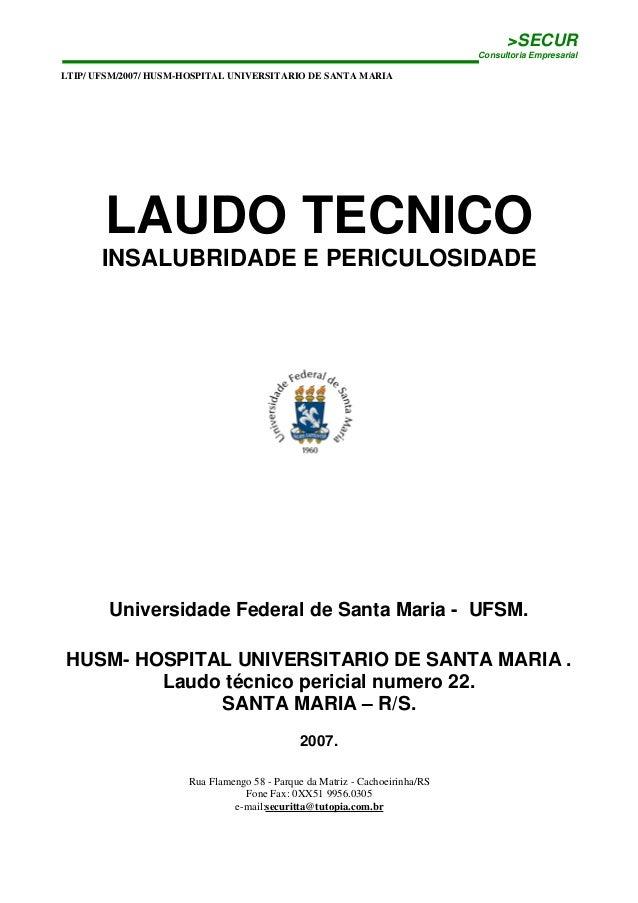 >SECUR Consultoria Empresarial LTIP/ UFSM/2007/ HUSM-HOSPITAL UNIVERSITARIO DE SANTA MARIA Rua Flamengo 58 - Parque da Mat...