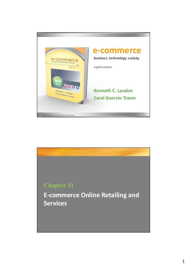 1e-commerceKenneth C. LaudonCarol Guercio Traverbusiness. technology. society.eighth editionCopyright © 2012 Pearson Educa...