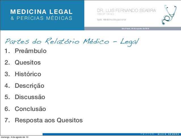 MEDICINA LEGAL & PERÍCIAS MÉDICAS  DR. LUIS FERNANDO SEABRA CRM-SP 145323  Dpto. Medicina Ocupacional  São Paulo, 04 de ag...