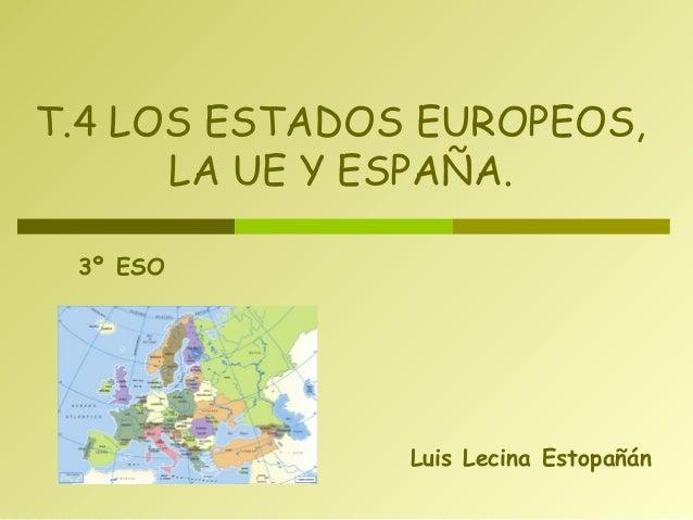 Luis Lecina EstopañánT.4 LOS ESTADOS EUROPEOS,LA UE Y ESPAÑA.3º ESO